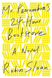 mr. penumbras 24 hour bookstore - robin sloan (cover)
