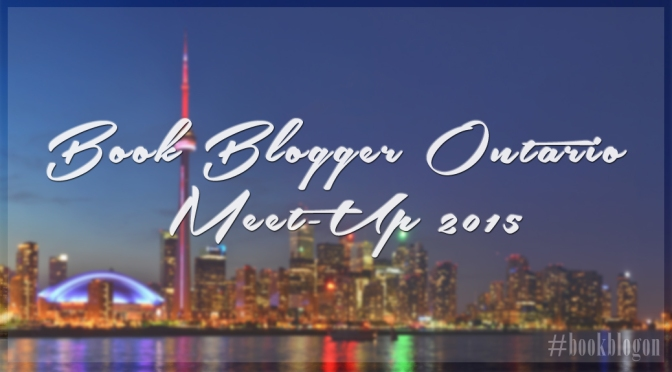 [Ontario Book Blogger Meet-Up 2015] – Event Recap + Haul