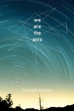 we are the ants - shaun david hutchinson - book cover