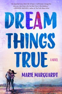 dream things true - marie marquardt - book cover