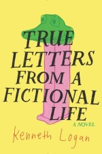 true letters from a fictional life - kenneth logan book cover