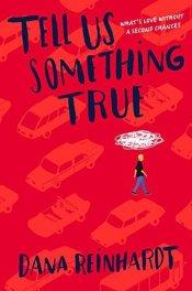 Tell Us Something True - Dana Reinhardt - book cover