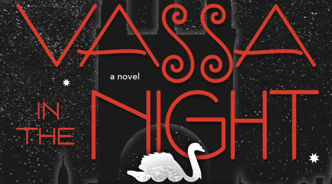[Review] Vassa in The Night — Sarah Porter (feat. Excerpt from the Book)