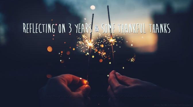 [Blogiversary] – Reflecting On 3 Years and Thankful Thanks