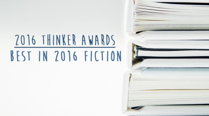 The Thinker Awards: 2016 Edition (Best in 2016 Fiction)